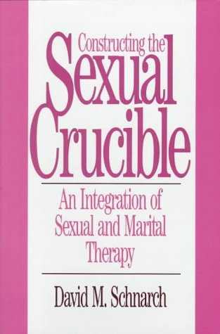 Constructing the Sexual Crucible An Integration of Sexual and Marital Therapy  1991 9780393701029 Front Cover