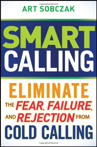 Smart Calling Eliminate the Fear, Failure, and Rejection from Cold Calling  2010 9780470567029 Front Cover