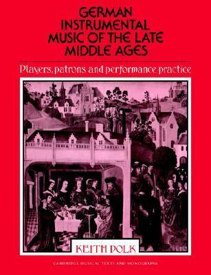 German Instrumental Music of the Late Middle Ages Players, Patrons and Performance Practice  2004 9780521612029 Front Cover