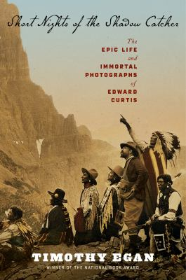 Short Nights of the Shadow Catcher The Epic Life and Immortal Photographs of Edward Curtis  2012 edition cover
