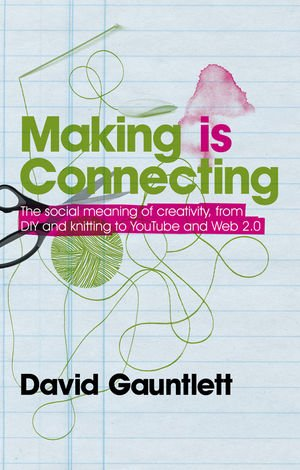 Making Is Connecting The Social Meaning of Creativity, from DIY and Knitting to Youtube and Web 2.0  2010 edition cover