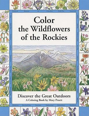 Color the Wildflowers of the Rockies Discover the Great Outdoors  2004 9780871083029 Front Cover
