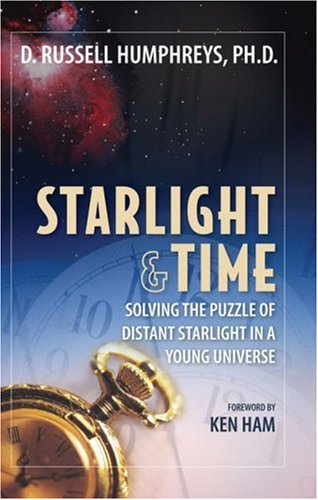Starlight and Time Solving the Puzzle of Distant Starlight in a Young Universe  1996 edition cover
