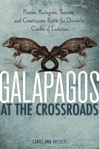 Galapagos at the Crossroads Pirates, Biologists, Tourists, and Creationists Battle for Darwin's Cradle of Evolution  2009 edition cover