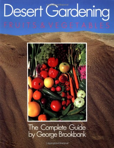 Desert Gardening: Fruits & Vegetables The Complete Guide Revised  9781555610029 Front Cover