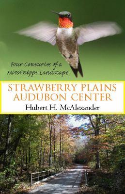 Strawberry Plains Audubon Center Four Centuries of a Mississippi Landscape  2008 9781604730029 Front Cover