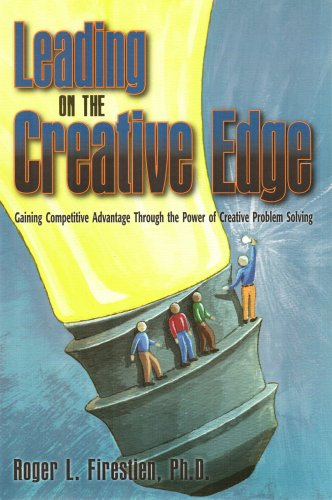 Leading on the Creative Edge : Gaining Competitive Advantage Throught the Power of Creative Problem Solving 1st 2004 edition cover