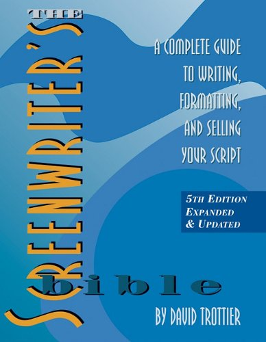 Screenwriter's Bible A Complete Guide to Writing, Formatting, and Selling Your Script 5th 2010 edition cover
