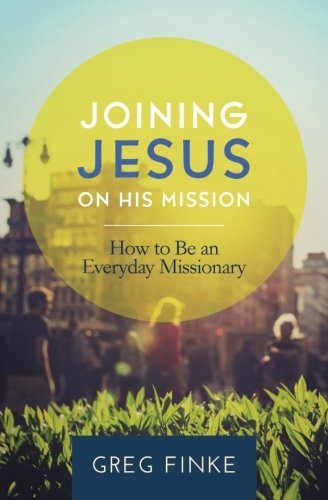 Joining Jesus on His Mission How to Be an Everyday Missionary  2014 edition cover