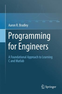 Programming for Engineers A Foundational Approach to Learning C and Matlab  2011 edition cover