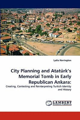 City Planning and Atat�rk's Memorial Tomb in Early Republican Ankar  N/A 9783838395029 Front Cover