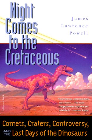 Night Comes to the Cretaceous Comets, Craters, Controversy, and the Last Days of the Dinosaurs N/A edition cover