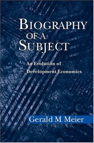 Biography of a Subject An Evolution of Development Economics  2004 9780195170030 Front Cover