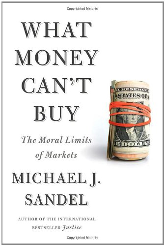 What Money Can't Buy The Moral Limits of Markets  2012 edition cover