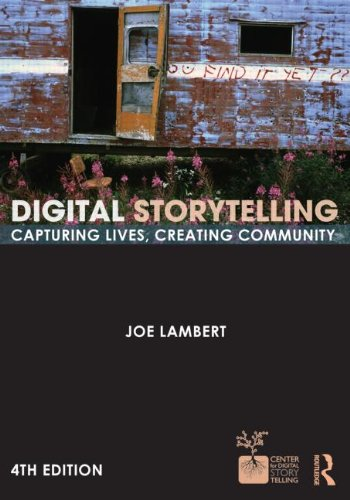Digital Storytelling Capturing Lives, Creating Community 4th 2013 edition cover