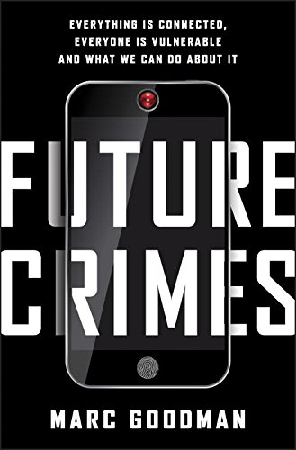 Future Crimes: Everything Is Connected, Everyone Is Vulnerable and What We Can Do About It  2015 9780804193030 Front Cover