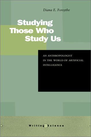 Studying Those Who Study Us An Anthropologist in the World of Artificial Intelligence  2001 edition cover