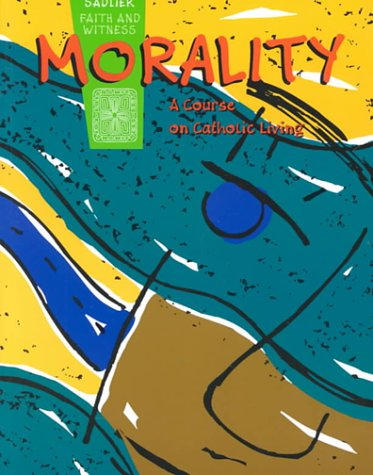 Morality - A Course on Catholic Living : Keystone School Edition 1st edition cover