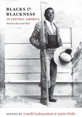 Blacks and Blackness in Central America Between Race and Place  2010 edition cover