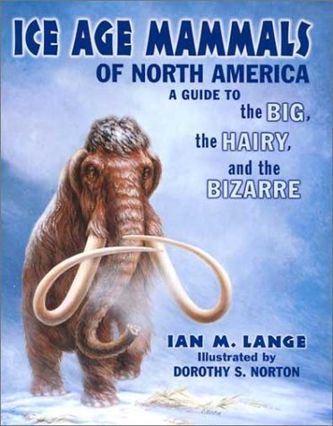 Ice Age Mammals of North America A Guide to the Big, the Hairy, and the Bizarre  2002 (Revised) edition cover