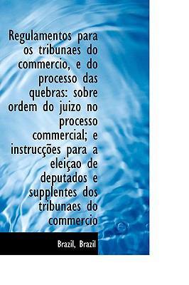 Regulamentos para Os Tribunaes Do Commercio, E Do Processo das Quebras : Sobre ordem do juizo no Proc N/A 9781113506030 Front Cover