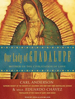 Our Lady of Guadalupe: Mother of the Civilization of Love  2009 9781400114030 Front Cover