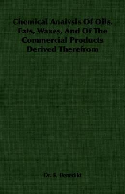 Chemical Analysis of Oils, Fats, Waxes, and of the Commercial Products Derived Therefrom:   2007 9781406758030 Front Cover