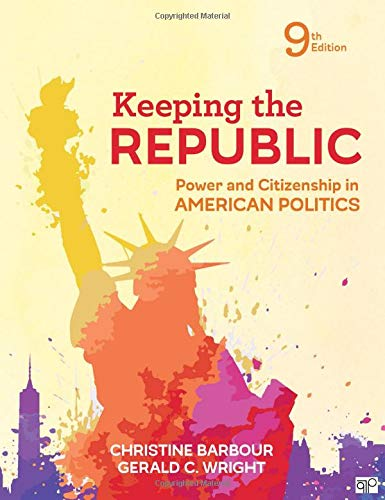 Keeping the Republic Power and Citizenship in American Politics 9th 9781544326030 Front Cover
