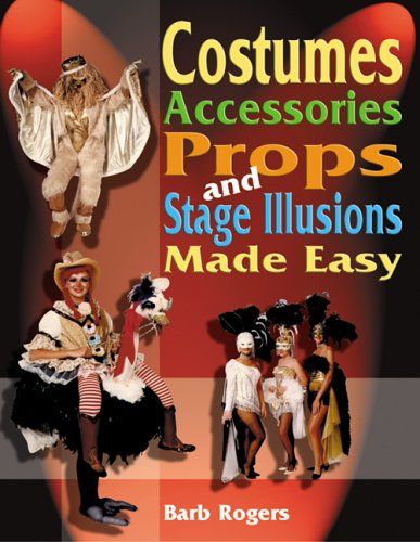 Costumes, Accessories, Props, and Stage Illusions Made Easy   2005 edition cover