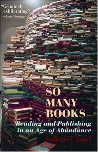 So Many Books Reading and Publishing in an Age of Abundance  2003 9781589880030 Front Cover