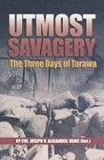 Utmost Savagery The Three Days of Tarawa N/A 9781591140030 Front Cover
