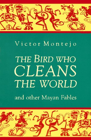 Bird Who Cleans the World And Other Mayan Fables N/A edition cover