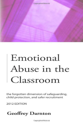 Emotional Abuse in the Classroom: the Forgotten Dimension of Safeguarding, Child Protection, and Safer Recruitment: 2012  0 edition cover