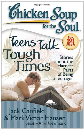 Chicken Soup for the Soul: Teens Talk Tough Times Stories about the Hardest Parts of Being a Teenager N/A 9781935096030 Front Cover