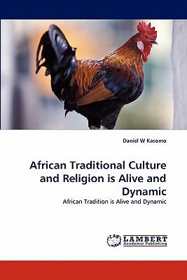 African Traditional Culture and Religion Is Alive and Dynamic  N/A 9783838397030 Front Cover