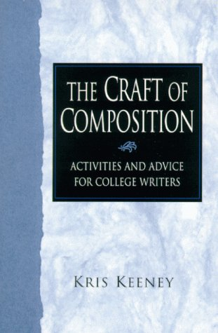 Craft of Composition The Activities and Advice for College Writers  2000 (Student Manual, Study Guide, etc.) edition cover