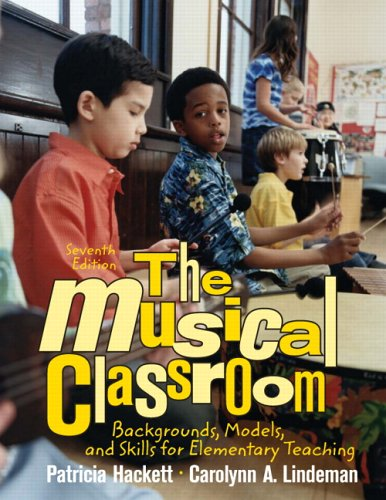 Musical Classroom Backgrounds, Models, and Skills for Elementary Teaching 7th 2007 (Revised) edition cover