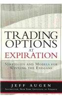 Trading Options at Expiration Strategies and Models for Winning the Endgame  2009 9780133409031 Front Cover