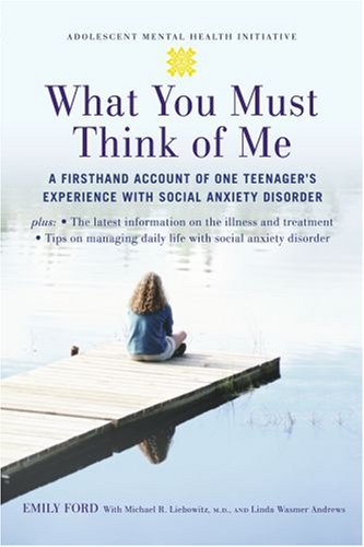 What You Must Think of Me A Firsthand Account of One Teenager's Experience with Social Anxiety Disorder  2007 edition cover