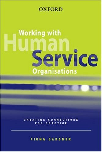 Working with Human Service Organisations Creating Connections for Practice  2006 9780195553031 Front Cover