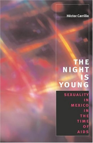 Night Is Young Sexuality in Mexico in the Time of AIDS  2002 9780226093031 Front Cover