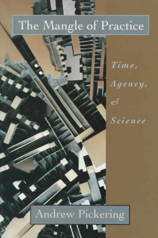 Mangle of Practice Time, Agency, and Science  1995 edition cover