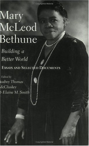 Mary Mcleod Bethune Building a Better World, Essays and Selected Documents N/A edition cover