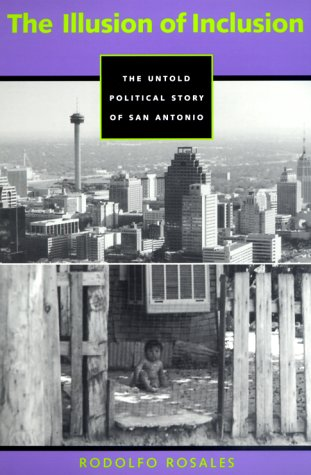 Illusion of Inclusion The Untold Political Story of San Antonio  2000 edition cover