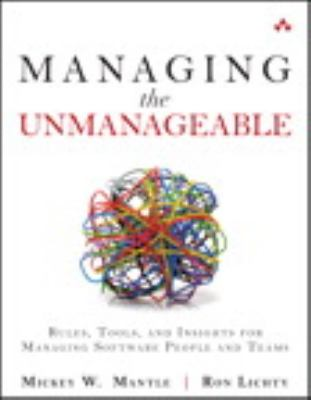 Managing the Unmanageable Rules, Tools, and Insights for Managing Software People and Teams  2013 (Revised) edition cover