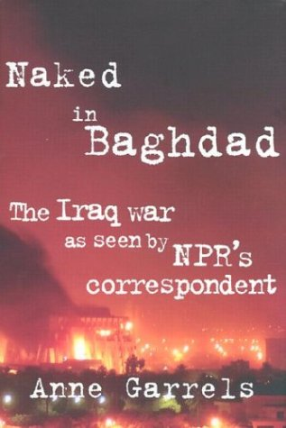 Naked in Baghdad The Iraq War As Seen by National Public Radio's Correspondent Anne Garrels  2003 edition cover