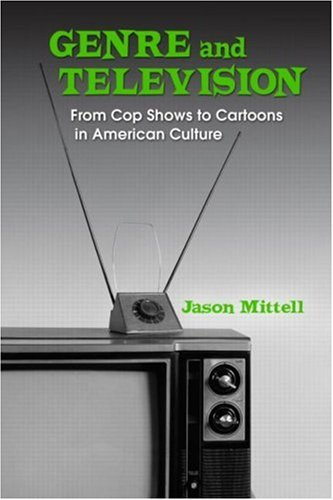 Genre and Television From Cop Shows to Cartoons in American Culture  2004 edition cover