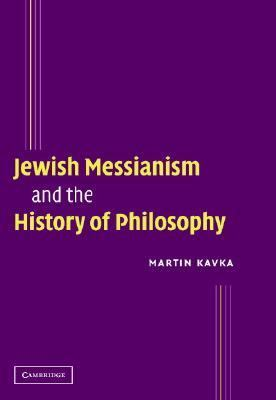Jewish Messianism and the History of Philosophy   2004 9780521831031 Front Cover