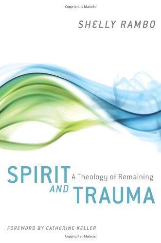 Spirit and Trauma A Theology of Remaining  2010 edition cover