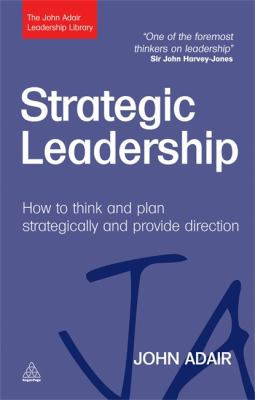 Strategic Leadership How to Think and Plan Strategically and Provide Direction  2011 9780749462031 Front Cover